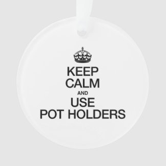 KEEP CALM AND USE POT HOLDERS
