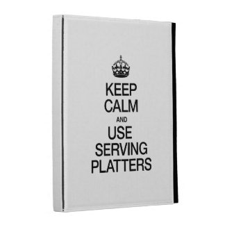 KEEP CALM AND USE SERVING PLATTERS iPad FOLIO CASE