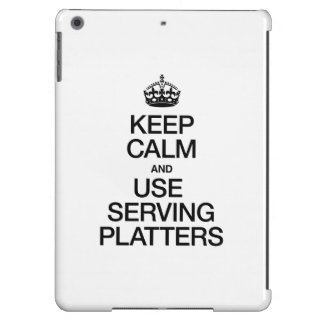 KEEP CALM AND USE SERVING PLATTERS CASE FOR iPad AIR