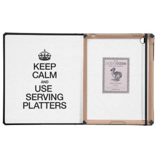 KEEP CALM AND USE SERVING PLATTERS iPad COVERS
