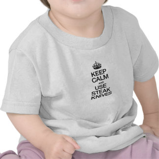 KEEP CALM AND USE STEAK KNIVES T SHIRTS