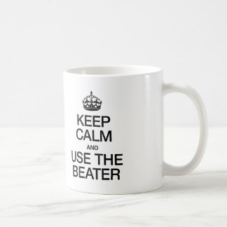 KEEP CALM AND USE THE BEATER COFFEE MUG