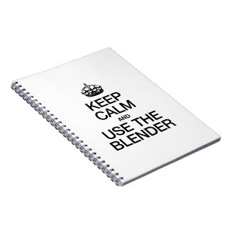 KEEP CALM AND USE THE BLENDER SPIRAL NOTE BOOK