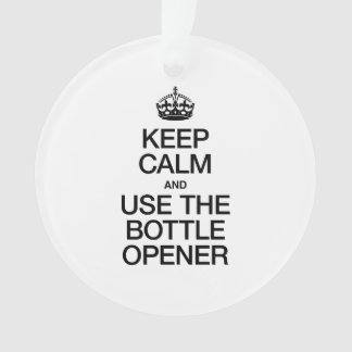 KEEP CALM AND USE THE BOTTLE OPENER