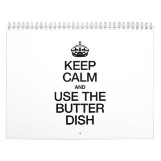 KEEP CALM AND USE THE BUTTER DISH CALENDAR
