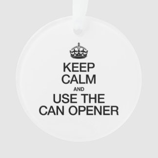 KEEP CALM AND USE THE CAN OPENER