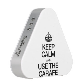 KEEP CALM AND USE THE CARAFE SPEAKER