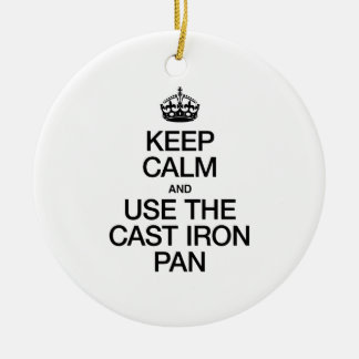 KEEP CALM AND USE THE CAST IRON PAN CERAMIC ORNAMENT