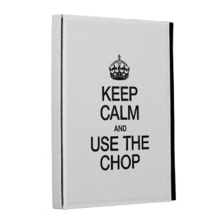 KEEP CALM AND USE THE CHOP iPad FOLIO COVER
