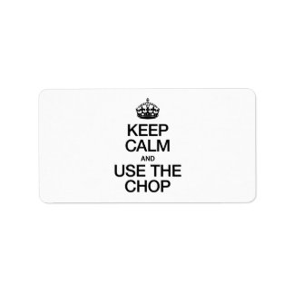 KEEP CALM AND USE THE CHOP ADDRESS LABEL