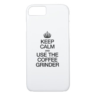 KEEP CALM AND USE THE COFFEE GRINDER iPhone 8/7 CASE