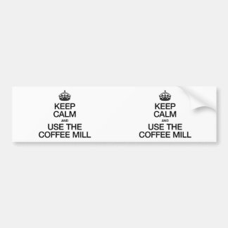 KEEP CALM AND USE THE COFFEE MILL BUMPER STICKERS