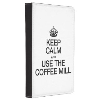 KEEP CALM AND USE THE COFFEE MILL KINDLE 4 CASE