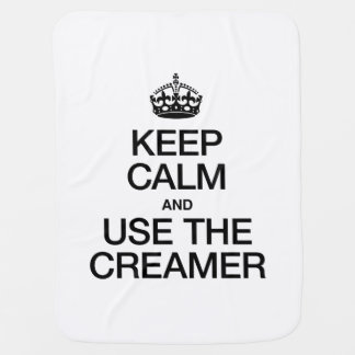 KEEP CALM AND USE THE CREAMER BABY BLANKETS
