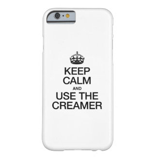 KEEP CALM AND USE THE CREAMER BARELY THERE iPhone 6 CASE