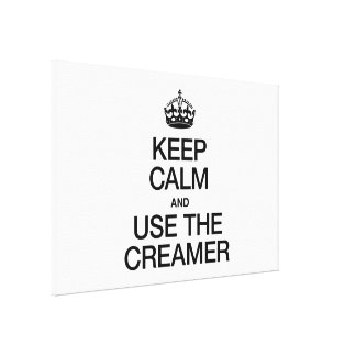 KEEP CALM AND USE THE CREAMER STRETCHED CANVAS PRINT