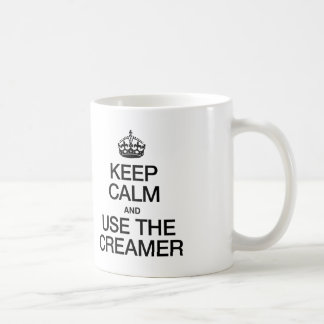KEEP CALM AND USE THE CREAMER COFFEE MUG