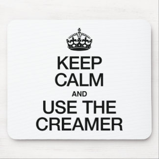 KEEP CALM AND USE THE CREAMER MOUSEPADS