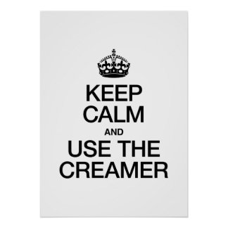 KEEP CALM AND USE THE CREAMER POSTER