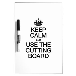 KEEP CALM AND USE THE CUTTING BOARD Dry-Erase WHITEBOARD