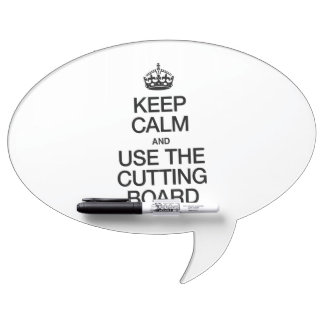 KEEP CALM AND USE THE CUTTING BOARD DRY ERASE BOARD