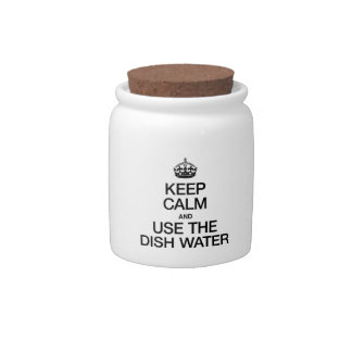 KEEP CALM AND USE THE DISH WATER CANDY DISHES