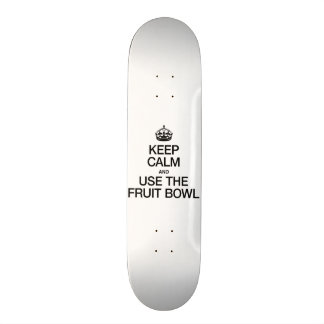 KEEP CALM AND USE THE FRUIT BOWL SKATEBOARD DECK