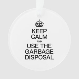 KEEP CALM AND USE THE GARBAGE DISPOSAL