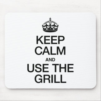 KEEP CALM AND USE THE GRILL MOUSE PAD