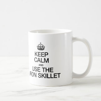 KEEP CALM AND USE THE IRON SKILLET COFFEE MUG