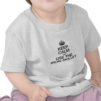 KEEP CALM AND USE THE IRON SKILLET T SHIRT