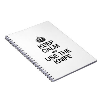 KEEP CALM AND USE THE KNIFE SPIRAL NOTE BOOK