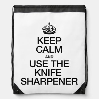 KEEP CALM AND USE THE KNIFE SHARPENER BACKPACK