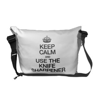 KEEP CALM AND USE THE KNIFE SHARPENER MESSENGER BAGS