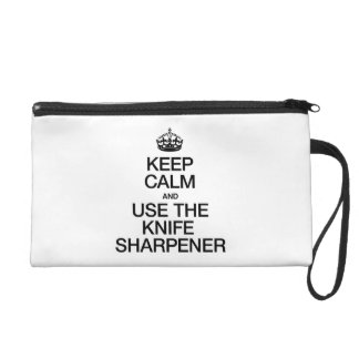 KEEP CALM AND USE THE KNIFE SHARPENER WRISTLET PURSES
