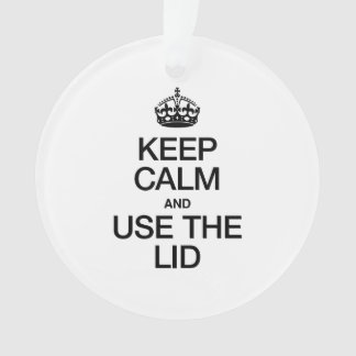 KEEP CALM AND USE THE LID