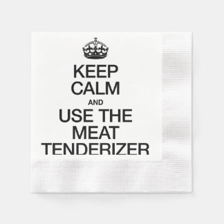KEEP CALM AND USE THE MEAT TENDERIZER DISPOSABLE NAPKIN