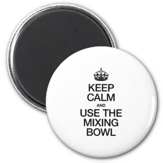 KEEP CALM AND USE THE MIXING BOWL MAGNETS