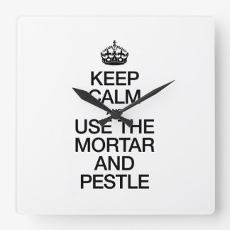 KEEP CALM AND USE THE MORTAR AND PESTLE SQUARE WALL CLOCKS