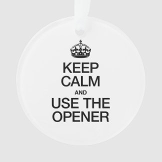 KEEP CALM AND USE THE OPENER