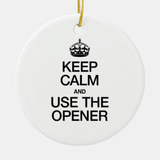 KEEP CALM AND USE THE OPENER CHRISTMAS TREE ORNAMENT
