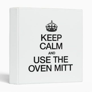 KEEP CALM AND USE THE OVEN MITT VINYL BINDER