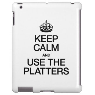 KEEP CALM AND USE THE PLATTERS