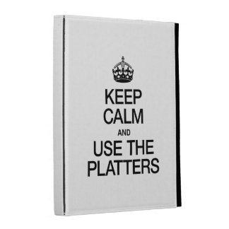 KEEP CALM AND USE THE PLATTERS iPad FOLIO CASES