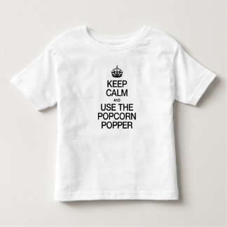 KEEP CALM AND USE THE POPCORN POPPER SHIRTS