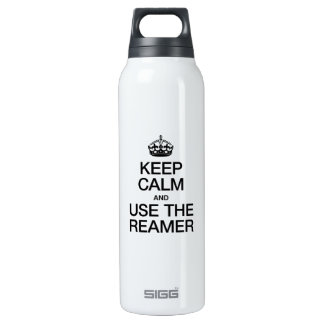 KEEP CALM AND USE THE REAMER 16 OZ INSULATED SIGG THERMOS WATER BOTTLE