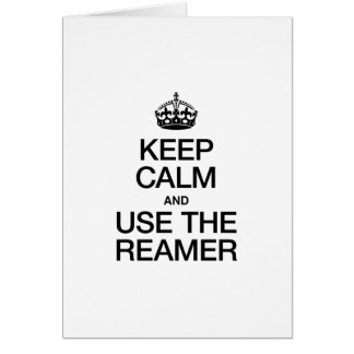 KEEP CALM AND USE THE REAMER GREETING CARD