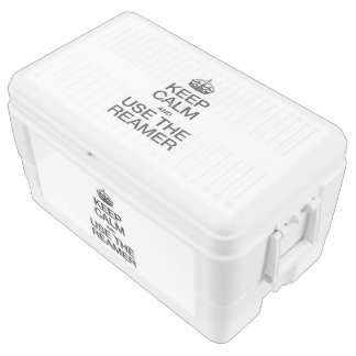 KEEP CALM AND USE THE REAMER IGLOO ICE CHEST