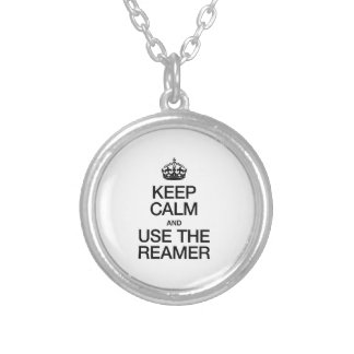 KEEP CALM AND USE THE REAMER ROUND PENDANT NECKLACE