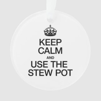 KEEP CALM AND USE THE STEW POT